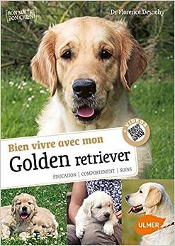 Book's Cover of Bien vivre avec mon Golden Retriever - Education, comportement, soins (Français) Relié – 22 novembre 2018
