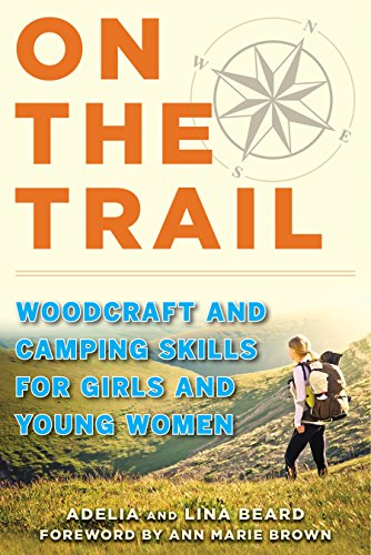On the Trail: Woodcraft and Camping Skills for Girls and Young Women (Edible Delivery Gifts)