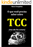 O que você precisa saber sobre TCC (mas não lhe contam)