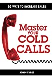 img - for Master Your Cold Calls: 52 Ways to Increase Sales book / textbook / text book