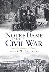 Notre Dame and the Civil War:: Marching Onward to Victory (Civil War Series)