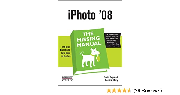 iphoto 08 the missing manual david pogue derrick story rh amazon com