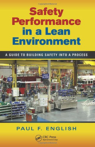 Safety Performance in a Lean Environment: A Guide to Building Safety into a Process (Occupational Safety & Health Guide Series)