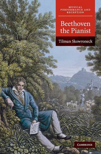 Beethoven the Pianist (Musical Performance and Reception) by Tilman Skowroneck