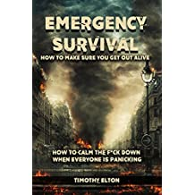 Emergency Survival: How To Make Sure You Get Out Alive, How to Calm Down When Everyone is Panicking