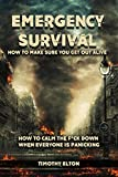 Emergency Survival: How To Make Sure You Get Out Alive, How to Calm the F*ck Down When Everyone is Panicking