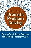 Dramatic Problem Solving, Steven T. Hawkins, 1849053251