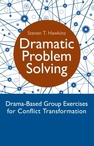 Dramatic Problem Solving: Drama-Based Group Exercises for Conflict Transformation