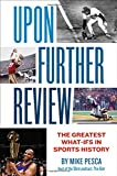 Book cover from Upon Further Review: The Greatest What-Ifs in Sports History by Mike Pesca