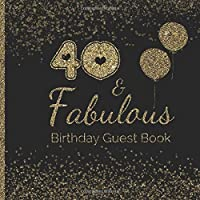 40 &  Fabulous Birthday Guest Book: 40th - Fortieth Keepsake Memento Gift Book For Family Friends To Write In With  Messages Good Wishes And Comments Gold and Black