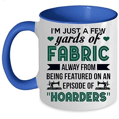 Funny Sewing Machine Coffee Mug, I'm Just A Few Yards Of Fabric Accent Mug (Accent Mug - Blue)