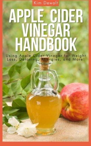 Apple Cider Vinegar Handbook: Using Apple Cider Vinegar for Weight Loss, Detoxing, Allergies, and More!