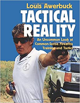 Book Tactical Reality: An Uncommon Look at Common-Sense Firearms Training and Tactics