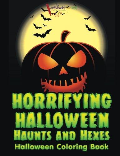 Horrifying Halloween Haunts and Hexes Halloween Coloring Book -