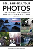 Sell & Re-Sell Your Photos: Learn How to Sell Your Photographs Worldwide