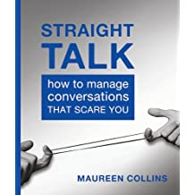 Straight Talk: How to Manage Conversations that Scare You