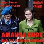 Amanda Knox and the Perugia Murder: Italian Crimes | Jacopo Pezzan,Giacomo Brunoro