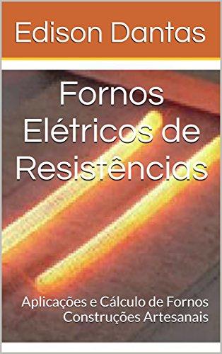 Fornos Elétricos de Resistências: Aplicações e Cálculo de Fornos Construções Artesanais