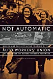 img - for Not Automatic: Women and the Left in the Forging of the Auto Workers' Union book / textbook / text book