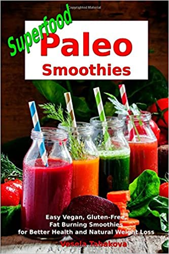 Superfood paleo smoothies easy vegan gluten free fat burning health and natural weight loss superfood cookbook smoothie recipe book amazon vesela tabakova the healthy food guide 9781520458717 books forumfinder Choice Image