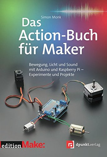 Das Action-Buch für Maker: Bewegung, Licht und Sound mit Arduino und Raspberry Pi - Experimente und Projekte Taschenbuch – 29. September 2016 Simon Monk dpunkt 3864903858 Hardware