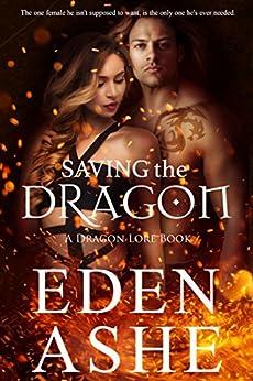 Saving the Dragon: A Dragon Lore Series Book by [Ashe, Eden]
