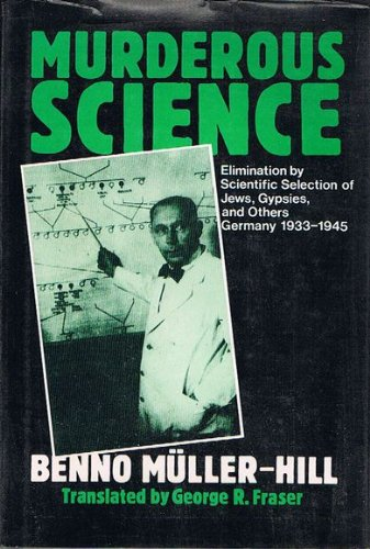 Murderous Science: Elimination by Scientific Selection of Jews, Gypsies, and Others, Germany 1933-1945