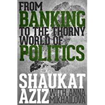 Shaukat Aziz: From Banking to the Thorny World of Politics by Shaukat Aziz (2016-05-26)
