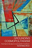 Grounding Cosmopolitanism: From Kant to the Idea of a Cosmopolitan Constitution, Garrett Wallace Brown, 0748677305