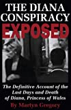 The Diana Conspiracy Exposed: The Definitive Account of the Last Days and Death of Diana, Princess of Wales by Martyn Gregory (2000-08-27)