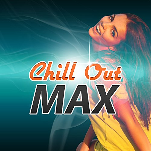 Chill Out Max - The Best Chillout Vibes of Positive Sounds, Summer Chill, Beach Party, Holidays Music, Summer Solstice, Miami - Miami Solstice