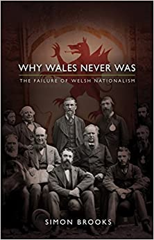Why Wales Never Was: The Failure of Welsh Nationalism