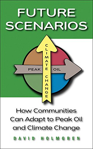 Future Scenarios  How Communities Can Adapt To Peak Oil And Climate Change