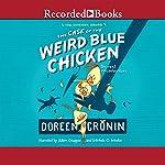 The Case of the Weird Blue Chicken: The Next Misadventure, The Chicken Squad, Book 2 | Doreen Cronin