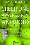 Creer une application Android: Les fonctions principales et inédites, la monétisation, la promotion et le marketing.