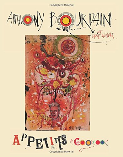 "Appetites: A Cookbook by [""Anthony Bourdain"", ""Laurie Woolever""] cover"