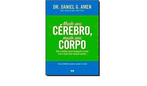 Mude Seu Cerebro, Mude Seu Corpo (Em Portugues do Brasil): Daniel G. Amen: 9788576845430: Amazon.com: Books