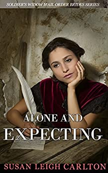 Alone and Expecting: A Historical Western Romance (Widow Mail Order Brides Book 3) by [Carlton, Susan Leigh]