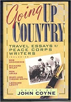 going up country travel essays by peace corps writers john coyne going up country travel essays by peace corps writers