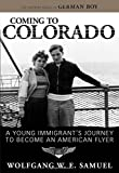 Coming to Colorado: A Young Immigrant's Journey to Become an American Flyer (Willie Morris Books in Memoir and Biography) by  Wolfgang W. E. Samuel in stock, buy online here