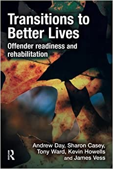 Book Transitions to Better Lives: Offender Readiness and Rehabilitation by Andrew Day (2010-04-03)