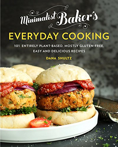 Minimalist Baker's Everyday Cooking: 101 Entirely Plant-based, Mostly Gluten-Free, Easy and Delicious Recipes Minimalist Cooks Dinner