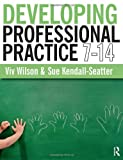 Developing Professional Practice 7-14, Viv Wilson and Sue Kendall-Seatter, 140584115X