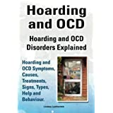Hoarding and OCD. Hoarding and OCD Disorders Explained. Hoarding and OCD Symptoms, Causes, Treatments, Signs, Types, Help and