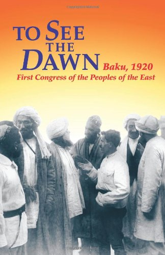 To See The Dawn  Baku  1920 First Congress Of The Peoples Of The East  Communist International In Lenins Time