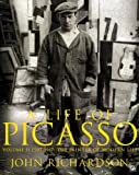 A Life of Picasso Volume II: 1907 1917: The Painter of Modern Life: 1907-1917 v. 2