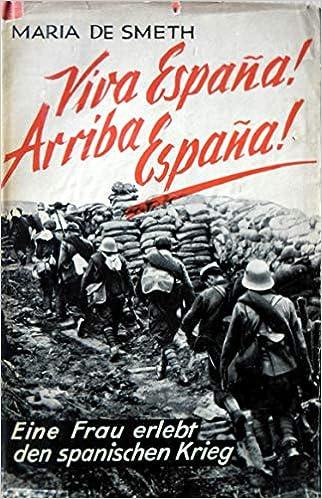 VIVA ESPAÑA! ARRIBA ESPAÑA!. EINE FRAU ERLEBT DEN SPANISCHEN KRIEG ...