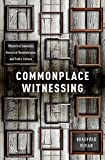 "Bradford Vivian, ""Commonplace Witnessing: Rhetorical Invention, Historical Remembrance, and Public Culture"" (Oxford UP, 2017)"