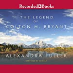 The Legend of Colton H. Bryant  | Alexandra Fuller