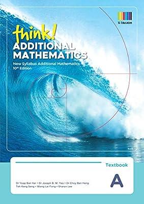 Think Additional Mathematics Textbook A 10th Edition Dr Yeap Ban Har Dr Joseph Yeo Dr Choy Ban Heng 9789813245068 Amazon Com Books